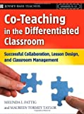 Co-Teaching in the Differentiated Classroom: Successful Collaboration, Lesson Design, and Classroom Management, Grades 5-12 by Fattig, Melinda L., Taylor, Maureen Tormey published by Jossey-Bass (2007)