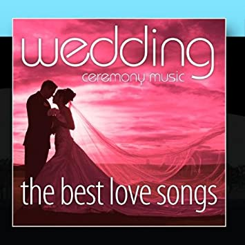 Wedding Ceremony Music The Best Love Songs Amazon Com Music