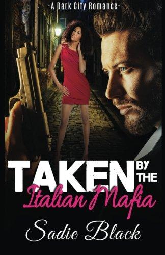 Taken By The Italian Mafia: A Dark City Romance