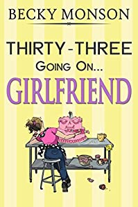 Thirty-three Going On Girlfriend by Becky Monson ebook deal