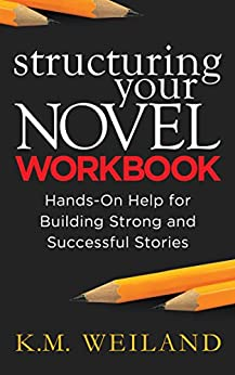 Structuring Your Novel Workbook: Hands-On Help for Building Strong and Successful Stories (Helping Writers Become Authors Book 4) by [Weiland, K.M.]