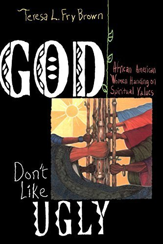 Books : God Don't Like Ugly: African American Women Handing on Spiritual Values by Teresa L. Fry Brown (2000-11-01)
