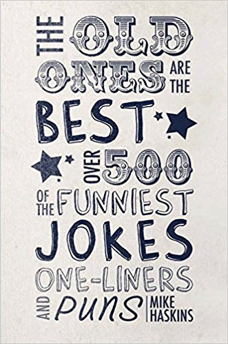 [By Mike Haskins] The Old Ones are the Best Joke Book: Over 500 of the Funniest Jokes, One-Liners and Puns (Hardcover)【2017】by Mike Haskins (Author) (Hardcover)