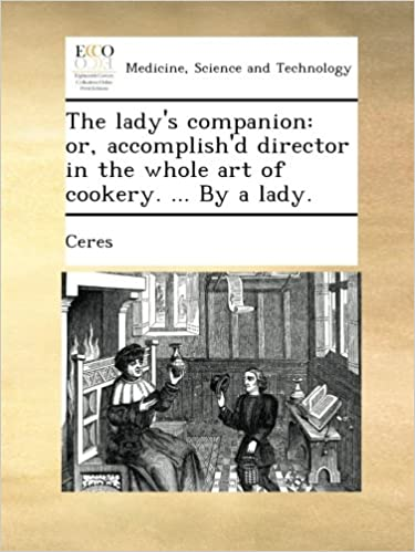 The lady's companion: or, accomplish'd director in the whole art of cookery. ... By a lady.