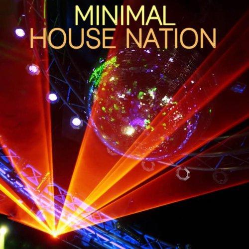Minimal House Nation: Minimal House, Minimal Techno, Minimal Electro Music and Tech House (Dj Minimal House)
