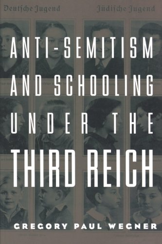 Anti-Semitism and Schooling Under the Third Reich (Studies in the History of Education)