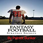 Fantasy Football Strategy Secrets: A Fantasy Football Guide   Patrick Bunker