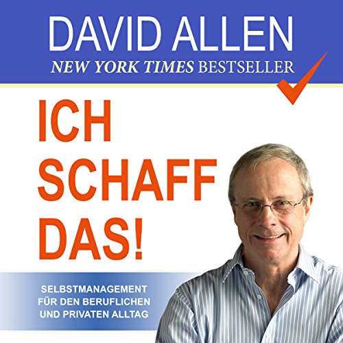 Ich schaff das! [I Can Do It !: Self-Management for Professional and Private Everyday Life]: Selbstmanagement für den beruflichen und privaten Alltag