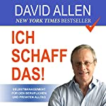 Ich schaff das! [I Can Do It !: Self-Management for Professional and Private Everyday Life]: Selbstmanagement für den beruflichen und privaten Alltag | David Allen