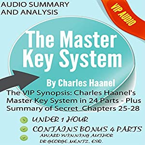 The VIP Synopsis: Charles Haanel's Master Key System in 24 Parts - Plus the Secret Extra Chapter Summaries of Parts 25-28 Audiobook