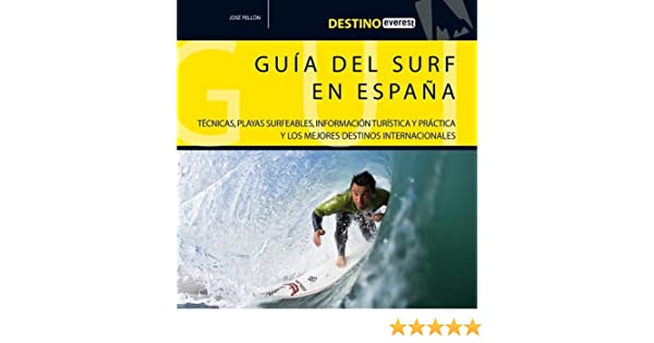 Guía del surf en España: Técnicas, playas surfeables, información turística y práctica y los mejores destinos internacionales: Amazon.es: Pellón José: Libros