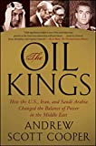 img - for The Oil Kings: How the U.S., Iran, and Saudi Arabia Changed the Balance of Power in the Middle East book / textbook / text book
