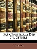 Das Cerebellum Der Säugetiere (German Edition), Louis Bolk, 1149133074