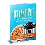 Instant Pot: Instant Pot Cookbook: Electric Pressure Cooker Cookbook: Instant Pot Quick and Easy Recipes for Amazing Taste and Health
