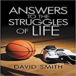Answers to the Struggles of Life | David Smith