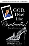 God, I Feel Like Cinderella!, Luanne Mast, 1612157386