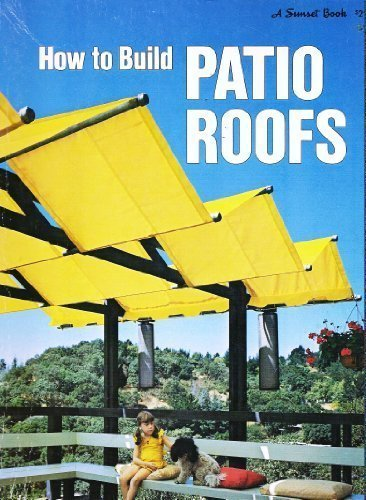 How to Build Patio Roofs (A Sunset Book) (Cost To Patio Build)