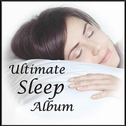 Ultimate Sleep Album: For Deep, Healing, Restful Sleep And Relieving Insomnia