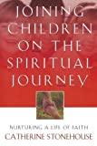 img - for Joining Children on the Spiritual Journey: Nurturing a Life of Faith (Bridgepoint Books) by Catherine Stonehouse (1998-03-01) book / textbook / text book