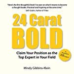 24 Carat Bold: Claim Your Position as the Top Expert in Your Field | Mindy Gibbins-Klein