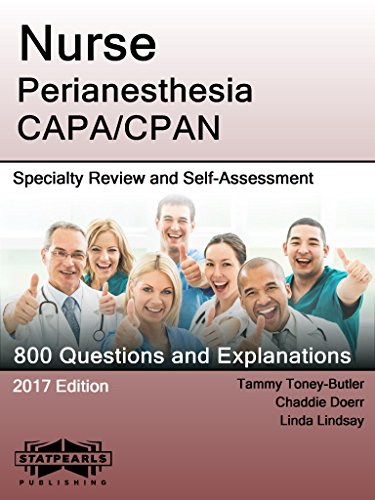 Nurse Perianesthesia CAPA/CPAN: Specialty Review and Self-Assessment (StatPearls Review Series Book 352)
