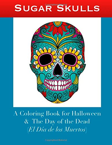Sugar Skulls: A Coloring Book for Halloween and