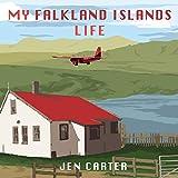 My Falkland Islands Life: One Familys Very British Adventure