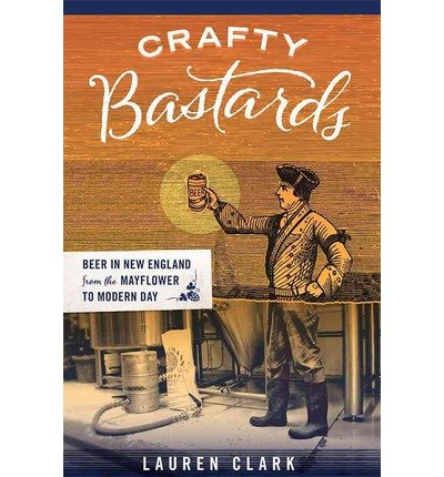 Read Online Beer in New England from the Mayflower to Modern Day Crafty Bastards (Paperback) - Common pdf epub