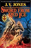 A Sword from Red Ice, J. V. Jones, 0765306344