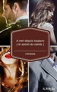 À moi depuis toujours ( Le secret du comte ) (French Edition)