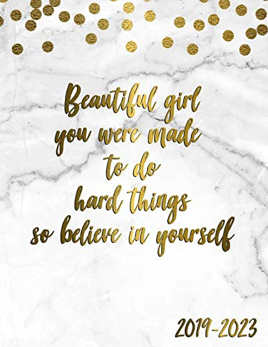- Beautiful Girl You Were Made To Do Hard Things So Believe In Yourself 2019-2023: 5 Year Planner with 60 Months Calendar Spread. Five Year Organizer Agenda Schedule Notebook and Business Planner.