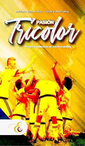 Pasión Tricolor: Nuestra selección en los mundiales (Spanish Edition) by [Bernal Mor