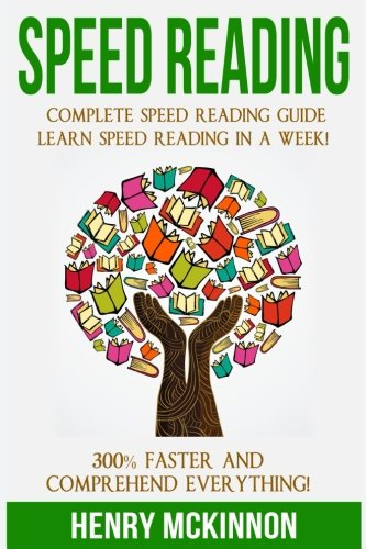 Speed Reading: Complete Speed Reading Guide  Learn Speed Reading In A Week!  300% Faster and Comprehend Everything!
