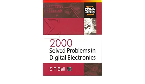 2000 SOLVED PROBLEMS IN DIGITAL ELECTRONICS BY BALI PDF