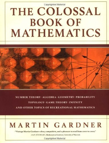 The Colossal Book of Mathematics: Classic Puzzles, Paradoxes, and Problems by Martin Gardner (2001-09-17) PDF