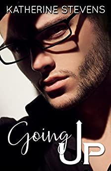 Going Up (The Elevator Series Book 2) by [Stevens, Katherine]
