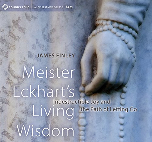 Meister Eckhart's Living Wisdom: Indestructible Joy and the Path of Letting Go by SOUNDS TRUE RECORDS