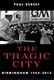The Tragic City: Birmingham 1963-2013