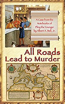 All Roads Lead to Murder: A Case from the Notebooks of Pliny the Younger by [Bell, Albert A.]