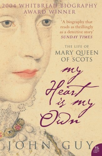 My Heart Is My Own : The Life of Mary Queen of Scots