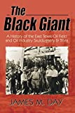 The Black Giant: A History of the East Texas Oil Field and Oil Industry Skulduggery & Trivia