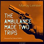 The Ambulance Made Two Trips | Murray Leinster