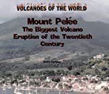 Mount Pelee: The Biggest Volcano of the 20th Century (Volcanoes of the World)
