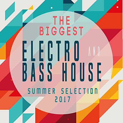 The Biggest Electro & Bass House Summer Selection (Biggest Bass)