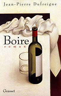 Boire : roman, Dufreigne, Jean-Pierre
