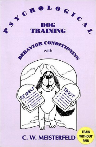 Psychological Dog Training: Behavior Conditioning with Respect and Trust by C. W. Meisterfeld (1991-01-03)