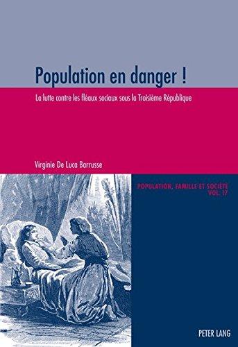 Population en danger !: La lutte contre les fléaux sociaux sous la Troisième République (Population, Famille et Société / Population, Family, and Society) (French Edition)