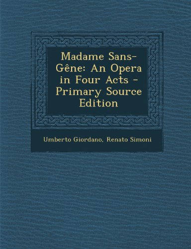 Madame Sans-Gene: An Opera in Four Acts - Primary Source Edition