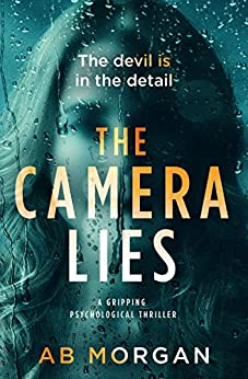 The Camera Lies: a gripping psychological thriller by [Morgan, AB]