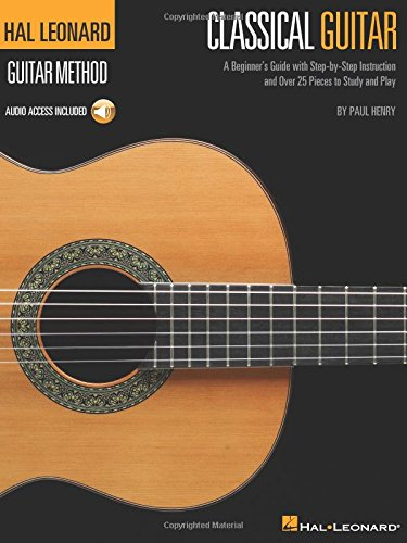 The Hal Leonard Classical Guitar Method: A Beginner's Guide with Step-by-Step Instruction and Over 25 Pieces to Study and Play (Hal Leonard Guitar Method) (Best Classical Guitar Method)